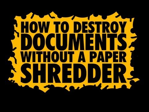 How to destroy documents without a paper shredder. Embassy recommended.