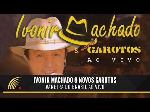 Ivonir Machado & Novos Garotos: Vaneira do Brasil - ao Vivo (Show Completo)
