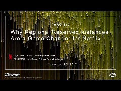 AWS re:Invent 2017: Why Regional Reserved Instances Are a Game Changer for Netflix (ARC312)