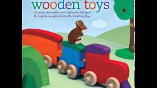 Home Book Summary: Natural Wooden Toys: 75 Easy-to-make And Kid-safe Designs To Inspire Imaginati...