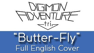 "Digimon Adventure tri. - ""Butter-Fly"" - Full English cover - by The Unknown Songbird"