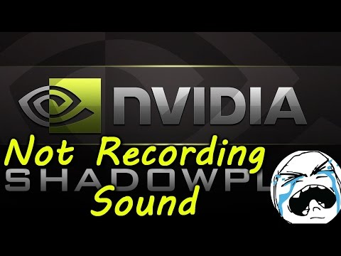 Nvidia Shadowplay Not Recording Sound Help!!! - YT
