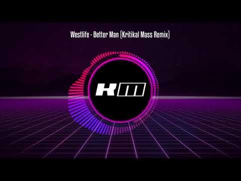 Westlife - Better Man (Kritikal Mass Remix)