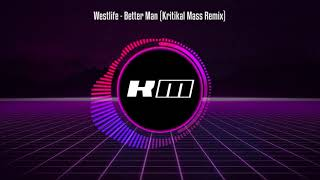 Westlife - Better Man (Kritikal Mass Remix)