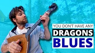 You be sad because you don't have any dragons blues