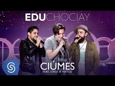 Edu Chociay - Ciúmes feat. Jorge & Mateus (DVD Chociay) [Vídeo Oficial]
