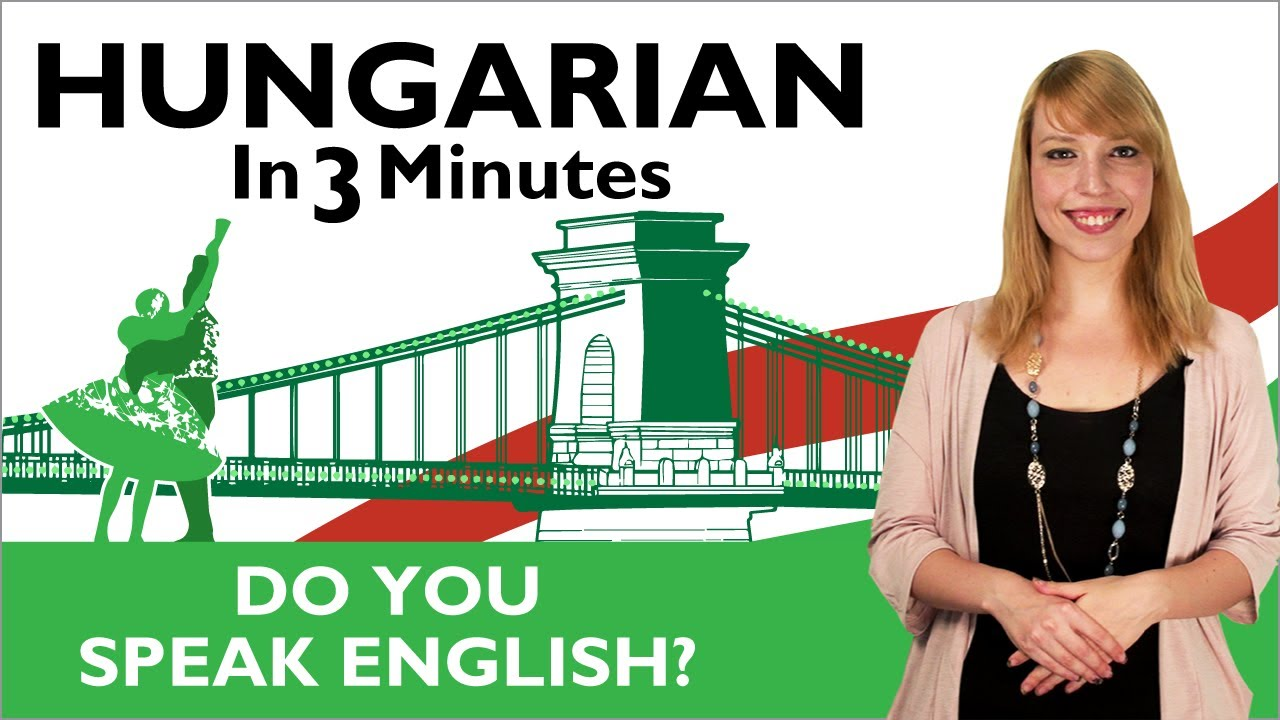 Learn Hungarian - Hungarian In Three Minutes - Do You Speak English?