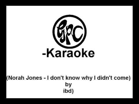 [GPC-Karaoke]ibd: Norah Jones - I don't know why I didn't come