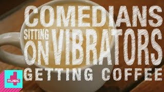 Comedians Sitting on Vibrators Getting Coffee | Not Safe with Nikki Glaser