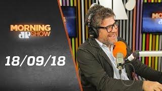 Morning Show - edição completa - 18/09/18