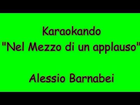 Karaoke Italiano - Nel mezzo di un applauso - Alessio Barnabei ( Testo )
