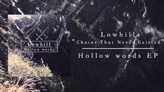Lowhill - Chains That Never Existed