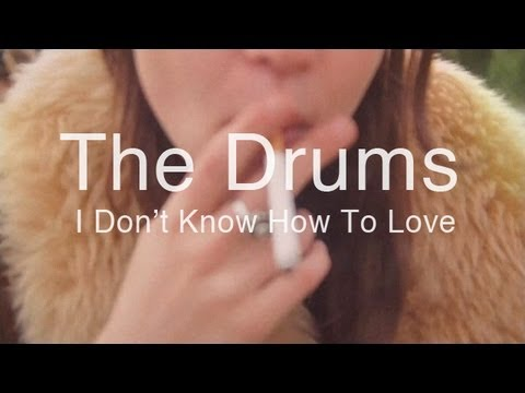The Drums I Don T Know How To Love Him
