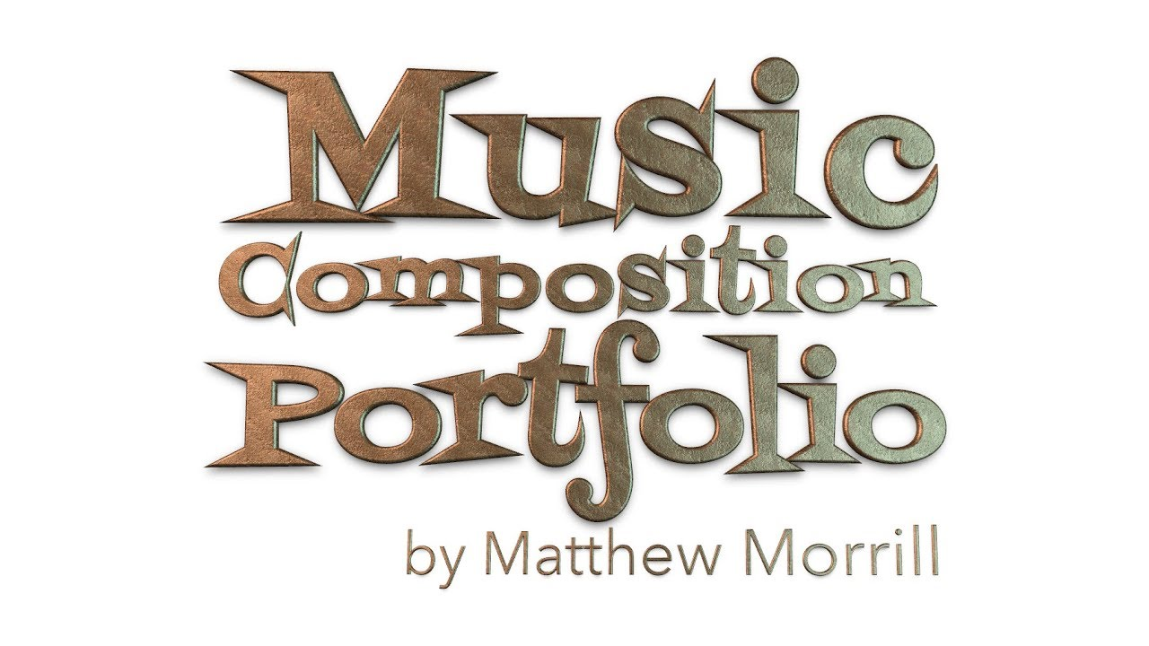 Music Composition Portfolio by Matthew Morrill