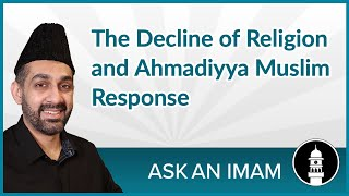The Decline of Religion and Ahmadiyya Muslim Response | Ask an Imam