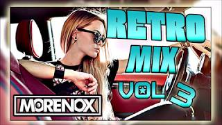 RETRO MIX VOL 3 || ✅✅ #MORENOX ✅✅ #RETRO