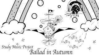 Study Music Project - Ballad in Autumn (Music for Studying)