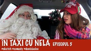 In taxi cu Nela -ep 5 Unde il duce pe Mos Crăciun ?( cu Adi Gheo )