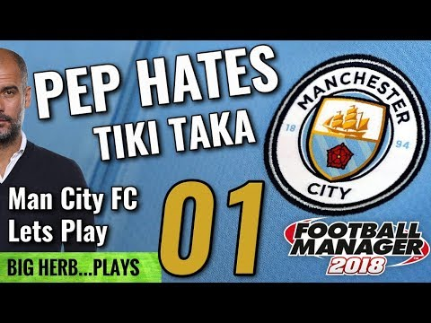 FM18 Man City Lets Play - Pep Hates Tiki Taka - NEW SERIES! - Football Manager 2018