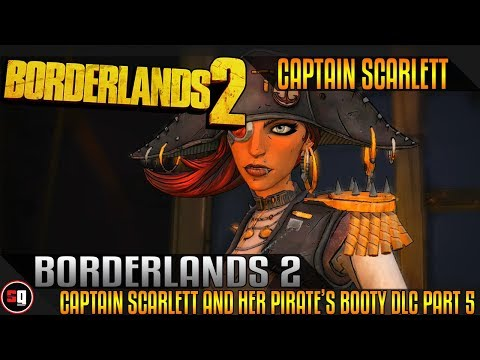 Borderlands 2: Captain Scarlett and her Pirate's Booty DLC Walkthrough Part 5 - Captain Scarlett |
