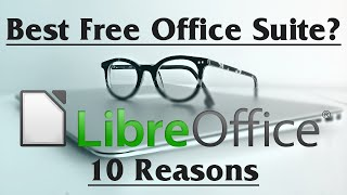 Why LibreOffice is the Best Free Office Suite for 2016 - 2017 | 10 Reasons Given