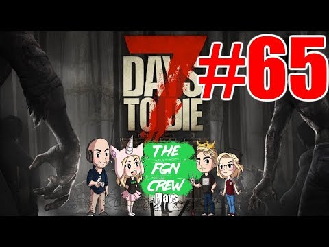 The FGN Crew Plays: 7 Days to Die #65 - The Fourth Blood Moon