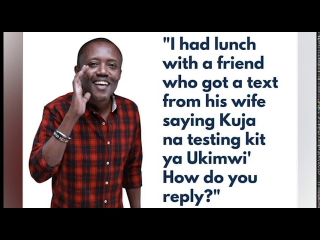 Maina Kageni : Guys, have you ever been asked an impossible question by your wife?