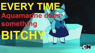 Gambar cover Steven Universe - Everytime Aquamarine does something b*tchy PART 1