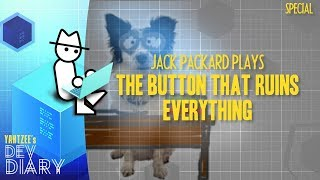 Yahtzee's Dev Diary - Jack Packard Plays 'The Button That Ruins Everything'