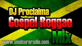 Gospel Reggae - Gospel Reggae Mixed by DJ Proclaima of Soulcure Gospel Sound