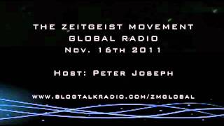 The Zeitgeist Movement Radio Show Nov 16th 11 Host Peter Joseph