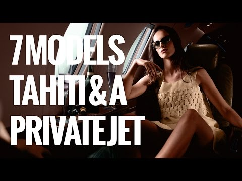 7 Models, Tahiti & A Private Jet