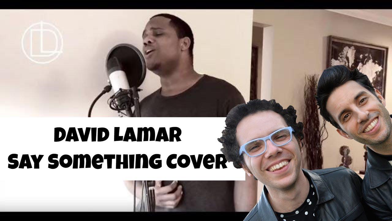 🎶 David Lamar [ @ImDavidLamar ] Say something @AGreatBigWorld Cover
