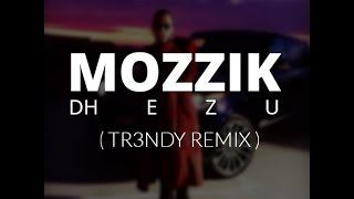 Mozzik Dhezu TR3NDY REMIX 2018.mp3