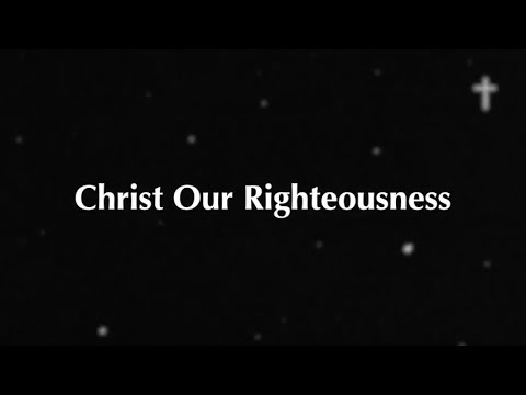 Christ Our Righteousness (New Gospel Song)