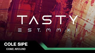 Cole Sipe  - Come Around [Tasty Release]