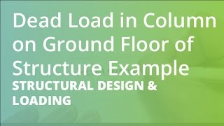 Dead Load In Column On Ground Floor Of Structure Example | Structural Design & Loading