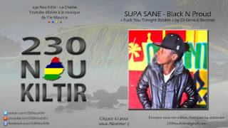 Supa Sane - Black N Proud (Fuck You Tonight Riddim) (DANCEHALL 2013) - 230NouKiltir