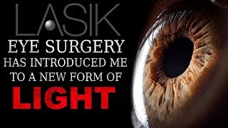 """LASIK eye surgery has introduced me to a new form of light"" Creepypasta"