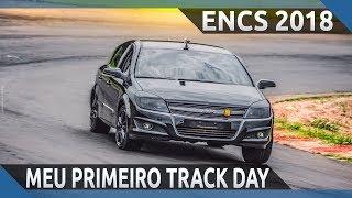 PARTICIPEI DO MEU PRIMEIRO TRACK DAY! | ENCS 2018 | VECTRA GT-X 2.0