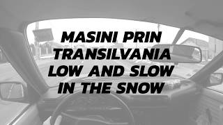 Masini prin Transilvania~Low and Slow in the Snow~