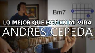 Lo Mejor Que Hay En Mi Vida Andrés Cepeda Tutorial Cover - Acordes [Mauro Martinez]