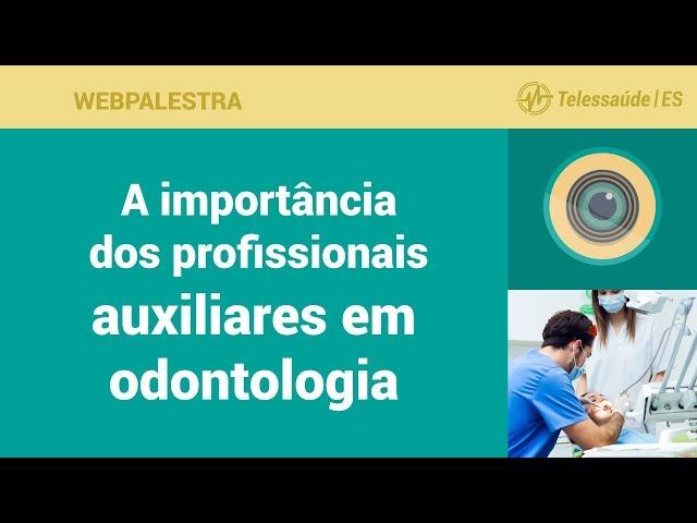 WebPalestra: A importância dos profissionais auxiliares em odontologia na Atenção Básica