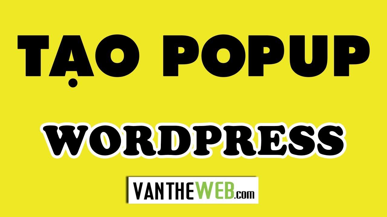 [Thủ Thuật WordPress] Hướng dẫn tạo popup cho wordpress bằng Plugin Popup Maker nhanh chóng.