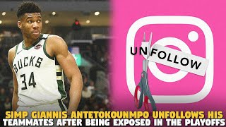 Simp  Giannis Antetokounmpo Unfollows His Teammates After Being Exposed in the Playoffs