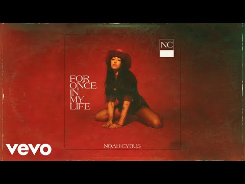Noah Cyrus – For Once in My Life