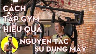 Cách Tập GYM Hiệu Quả | Nguyên Tắc Sử Dụng Máy | HLV Cá Nhân Thể Hình Ryan Long Fitness