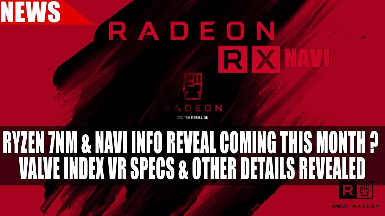 Ryzen 7nm & Navi Info Reveal Coming this Month ? | Valve Index VR Specs &  Other Details Revealed