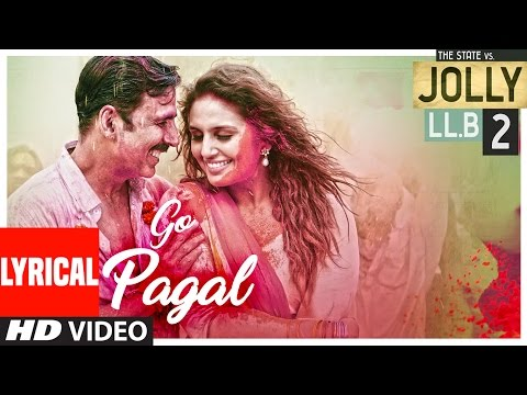 GO PAGAL Lyrical Video Song | Jolly LLB 2 | Akshay Kumar,Huma Qureshi |Manj Musik Raftaar,Nindy Kaur