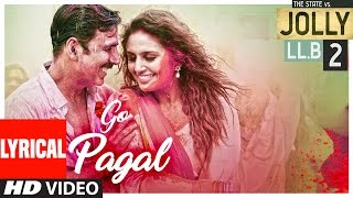 GO PAGAL Lyrical Video Song | Jolly LLB 2 | Akshay Kumar,Huma Qureshi |Manj Musik Raftaar,Nindy Kaur